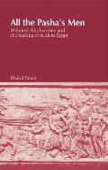 All the Pashas Men Mehmed Ali His Army & the Making of Modern Egypt