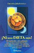 Ni una Dieta Mas: El Metodo Circadiano Que Acelera el Metabolismo, Controla el Hambre y la Adiccion A los Dulces y Le Permite Adelgazar