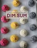 Dim Sum A Flour Forward Approach to Traditional Favorites & Contemporary Creations