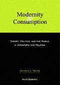 Modernity & Consumption Theory Politics & the Public in Singapore & Malaysia