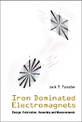 Iron Dominated Electromagnets: Design, Fabrication, Assembly and Measurements [With CD ROM]
