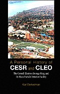 A Personal History of Cesr and Cleo: The Cornell Electron Storage Ring and Its Main Particle Detector Facility