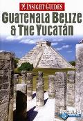 Insight Guides Guatemala Belize & the Yucatan (Insight Guide Guatemala, Belize & Yucatan)