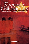 Indochina Chronicles Travels in Laos Cambodia & Vietnam