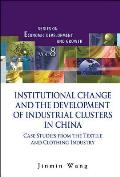 Institutional Change and the Development of Industrial Clusters in China: Case Studies from the Textile and Clothing Industry (Series on Economic Development and Growth)