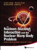 The Nucleon-Nucleon Interaction and the Nuclear Many-Body Problem: Selected Papers of Gerald E Brown and T T S Kuo