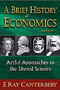 Brief History Of Economics Artful Approaches To The Dismal Science 2nd Edition