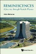 Reminiscences: A Journey Through Particle Physics