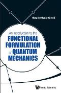 An Introduction to the Functional Formulation of Quantum Mechanics