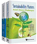 Sustainability Matters: In 2 Volumes Volume 1: Asia's Green Challenges Volume 2: Asia's Energy Concerns, Green Policies and Environmental Advo
