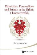 Ethnicities, Personalities and Politics in the Ethnic Chinese Worlds