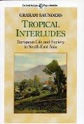 Tropical Interludes: European Life & Society in South-East Asia