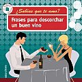 Frases Para Descorchar Un Buen Vino/ Phrases To Uncork a Good Wine