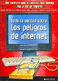 Toda La Verdad Sobre Los Peligros De Internet/ the Whole Truth About the Dangers of Internet