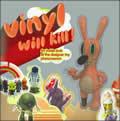 Vinyl Will Kill An Inside Look at the Designer Toy Phenomenon