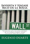 Invierta y Hagase Rico En La Bolsa: Metodo Mas Efectivo Para Aprender a Invertir En La Bolsa de Valores de Los Estados Unidos, Desde Cualquier Parte d