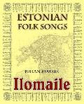 Ilomaile. Anthology of Estonian Folk Songs with Translations and Commentary