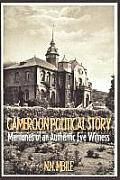Cameroon Political Story. Memories of an Authentic Eye Witness