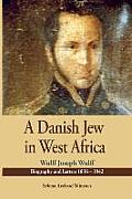 A Danish Jew In West Africa. Wulf Joseph Wulff Biography & Letters 1836-1842 by Edited By Selena Axelrod Winsnes.