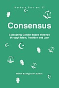 Consensus. Combating Gender Based Violence Through Islam, Tradition and Law