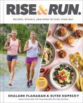 Rise & Run Recipes Rituals & Runs to Fuel Your Day Cookbook with Signed Bookplate - Signed Edition