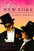 Gay New York Gender Urban Culture & the Making of the Gay Male World 1890