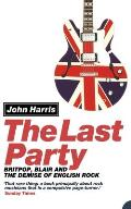 Last Party Britpop Blair & the Demise of English Rock
