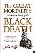 Great Mortality An Intimate History of the Black Death