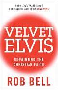 Velvet Elvis Repainting the Christian Faith