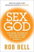 Sex God Exploring the Endless Connections Between Sexuality & Spirituality