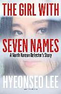 Girl With Seven Names a North Korean Defectors Story