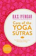 Core of the Yoga Sutras The Definitive Guide to the Philosophy of Yoga