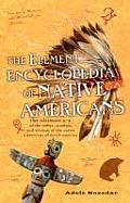 Element Encyclopedia of Native Americans The Ultimate A to Z of the Tribes Symbols & Wisdom of the Native Americans of North America
