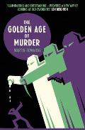 Golden Age of Murder The Mystery of the Writers Who Invented the Modern Detective Story