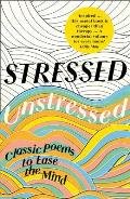 Stressed Unstressed Classic Poems to Ease the Mind