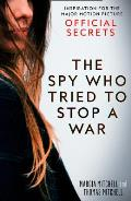 Official Secrets The Spy Who Tried to Stop a War