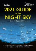 2021 Guide to the Night Sky A Month by Month Guide to Exploring the Skies Above North America