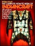 Complete How To Book Of Indian Craft 68 Projects for Authentic Indian Articles from Tepee to Tom tom