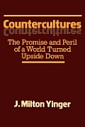 Countercultures: The Promise and Peril of a World Turned Upside Down