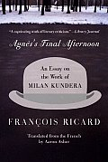 Agnes's Final Afternoon: An Essay on the Work of Milan Kundera