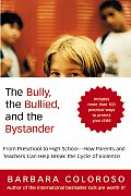 Bully the Bullied & the Bystander From Preschool to High School How Parents & Teachers Can Help Break the Cycle of Violence
