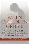When Children Grieve For Adults to Help Children Deal with Death Divorce Pet Loss Moving & Other Losses