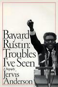 Bayard Rustin Troubles Ive Seen