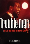 Trouble Man The Life & Death Of Marvin Gaye