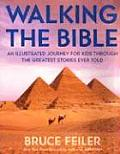 Walking The Bible An Illustrated Journey for Kids Through the Greatest Stories Ever Told