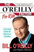 OReilly Factor for Kids A Survival Guide for Americas Families