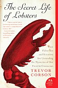 Secret Life of Lobsters How Fishermen & Scientists Are Unraveling the Mysteries of Our Favorite Crustacean