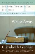 Write Away One Novelists Approach to Fiction & the Writing Life