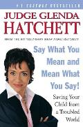 Say What You Mean and Mean What You Say!: Saving Your Child from a Troubled World