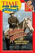 Time for Kids Theodore Roosevelt The Adventurous President